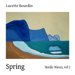 Lucette Bourdin - Nordic Waves Volume 2: Spring